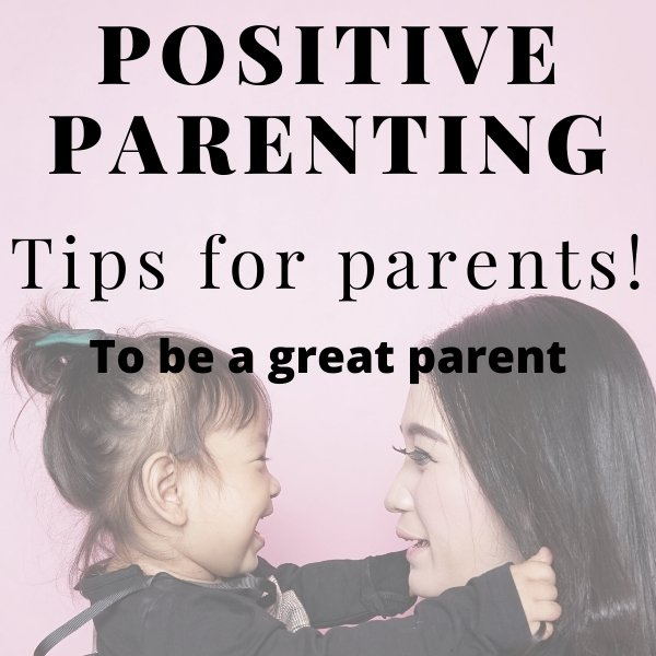 10 Positive Parenting Tips for parents