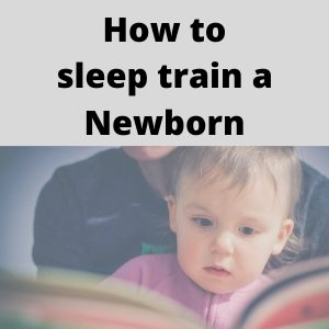 How to sleep train a Newborn – The perfect guide!