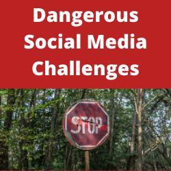 Dangerous Social Media challenges